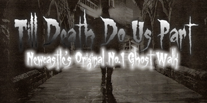 Till Death Do Us Part, the Original Ghost Walk of Newcastle with  Haunted City Tours Newcastle
